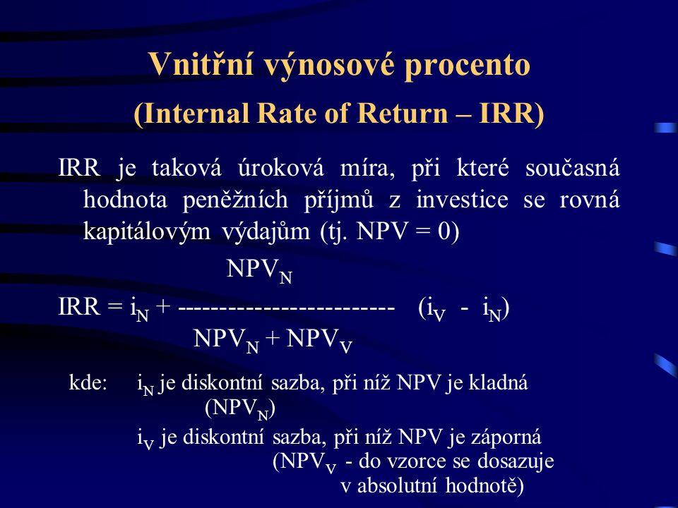 Vnitřní výnosové procento (Internal Rate of Return – IRR) IRR je taková úroková míra, při které současná hodnota peněžních příjmů z investice se rovná