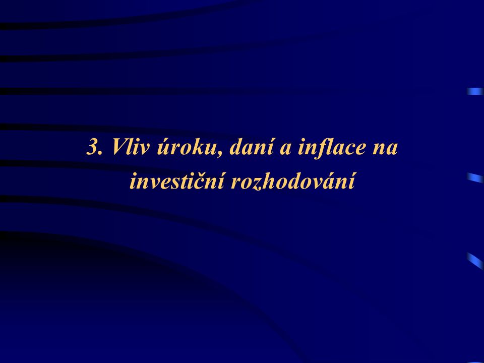 3. Vliv úroku, daní a inflace na investiční rozhodování