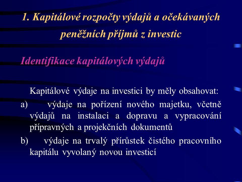1. Kapitálové rozpočty výdajů a očekávaných peněžních příjmů z investic Identifikace kapitálových výdajů Kapitálové výdaje na investici by měly obsaho