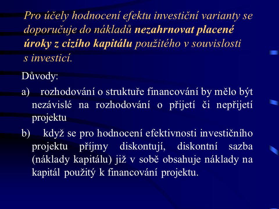 Pro účely hodnocení efektu investiční varianty se doporučuje do nákladů nezahrnovat placené úroky z cizího kapitálu použitého v souvislosti s investic