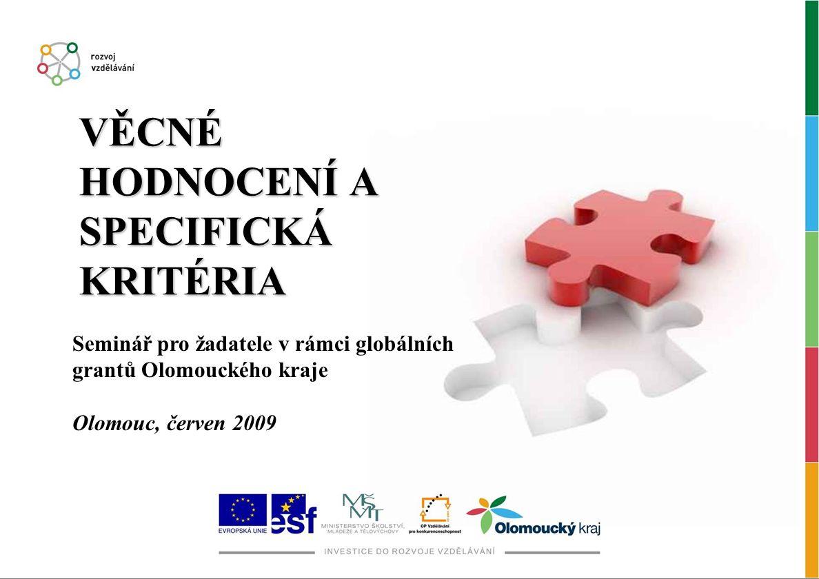 VĚCNÉ HODNOCENÍ A SPECIFICKÁ KRITÉRIA Seminář pro žadatele v rámci globálních grantů Olomouckého kraje Olomouc, červen 2009