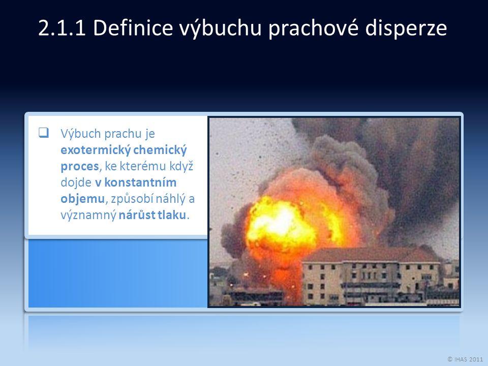 © IHAS 2011  Výbuch prachu je exotermický chemický proces, ke kterému když dojde v konstantním objemu, způsobí náhlý a významný nárůst tlaku.