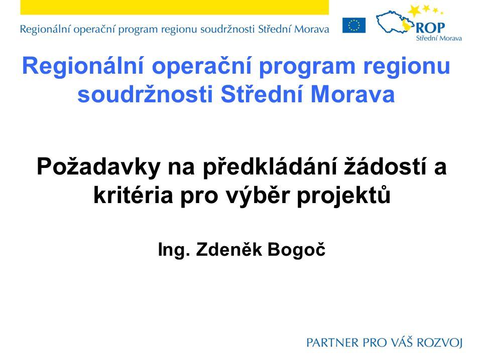 Regionální operační program regionu soudržnosti Střední Morava Požadavky na předkládání žádostí a kritéria pro výběr projektů Ing.