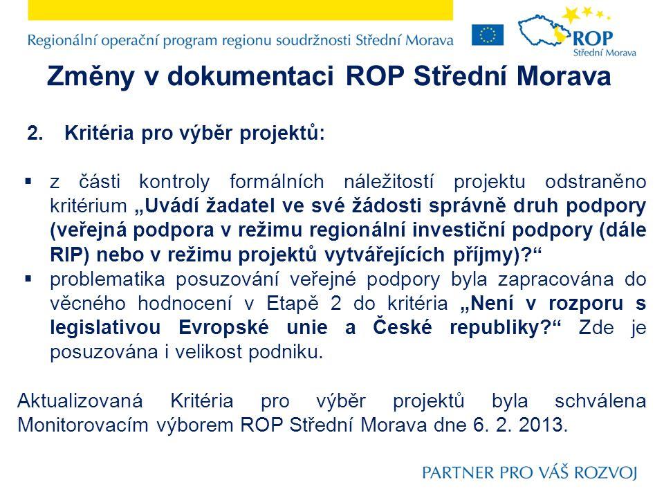 Změny v dokumentaci ROP Střední Morava 3.Příručka pro žadatele (a její přílohy): Byl upraven orientační harmonogram výzvy:  délky doby vyhlášené výzvy na 32 pracovních dnů,  sjednocení délky Etapy 2 Dopracování projektu na 66 pracovních dnů,  zkrácení délky Etapy 3 Uzavření Smlouvy o poskytnutí dotace z celkových 66 pracovních dnů na 5 pracovních dnů,  vznik Etapy 4 Povinné přílohy předkládané po uzavření Smlouvy o poskytnutí dotace – celková délka 132 pracovních dnů, nebo v rámci první Žádosti o platbu, dle toho která skutečnost nastane dříve.