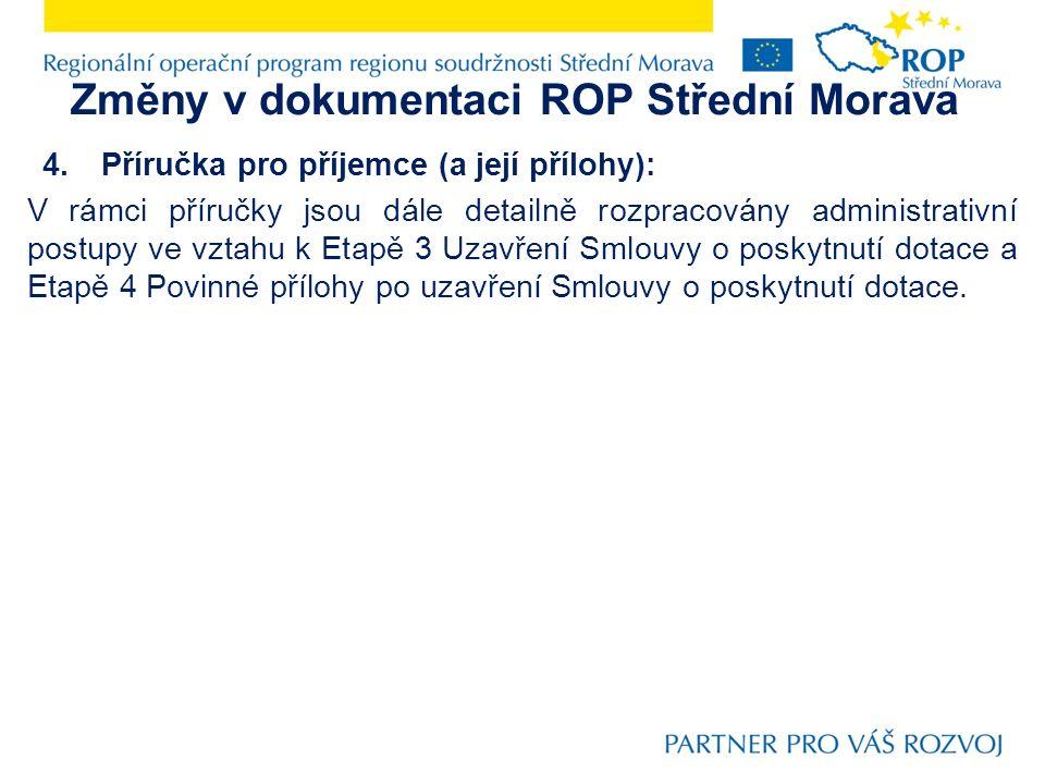 Změny v dokumentaci ROP Střední Morava 4.Příručka pro příjemce (a její přílohy): V rámci příručky jsou dále detailně rozpracovány administrativní post