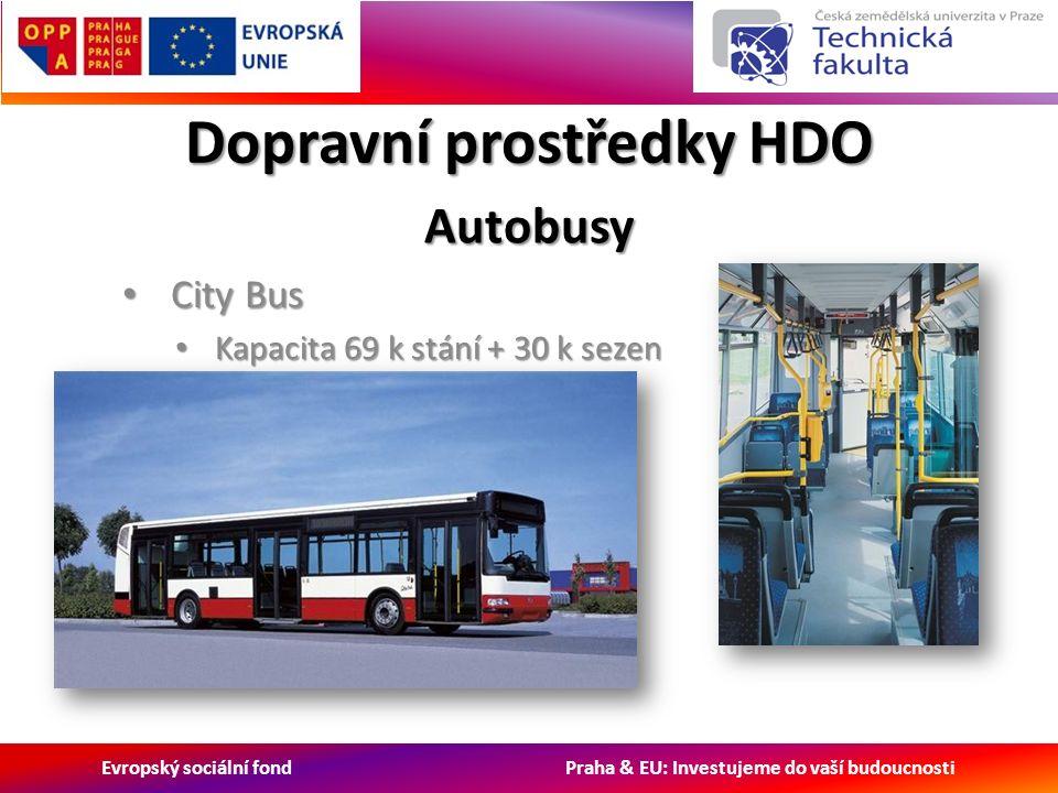 Evropský sociální fond Praha & EU: Investujeme do vaší budoucnosti Dopravní prostředky HDO City Bus City Bus Kapacita 69 k stání + 30 k sezen Kapacita 69 k stání + 30 k sezen Autobusy