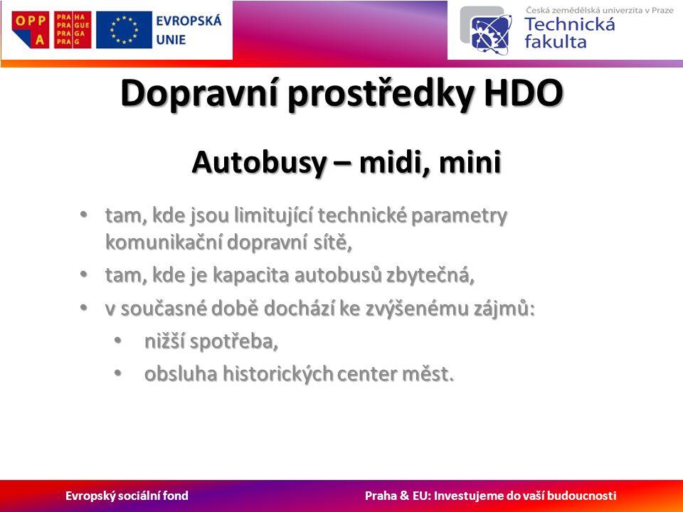 Evropský sociální fond Praha & EU: Investujeme do vaší budoucnosti Dopravní prostředky HDO tam, kde jsou limitující technické parametry komunikační dopravní sítě, tam, kde jsou limitující technické parametry komunikační dopravní sítě, tam, kde je kapacita autobusů zbytečná, tam, kde je kapacita autobusů zbytečná, v současné době dochází ke zvýšenému zájmů: v současné době dochází ke zvýšenému zájmů: nižší spotřeba, nižší spotřeba, obsluha historických center měst.