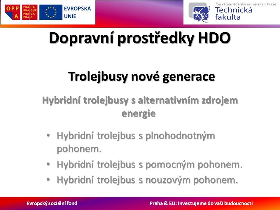 Evropský sociální fond Praha & EU: Investujeme do vaší budoucnosti Dopravní prostředky HDO Hybridní trolejbusy s alternativním zdrojem energie Hybridní trolejbusy s alternativním zdrojem energie Trolejbusy nové generace Trolejbusy nové generace Hybridní trolejbus s plnohodnotným pohonem.