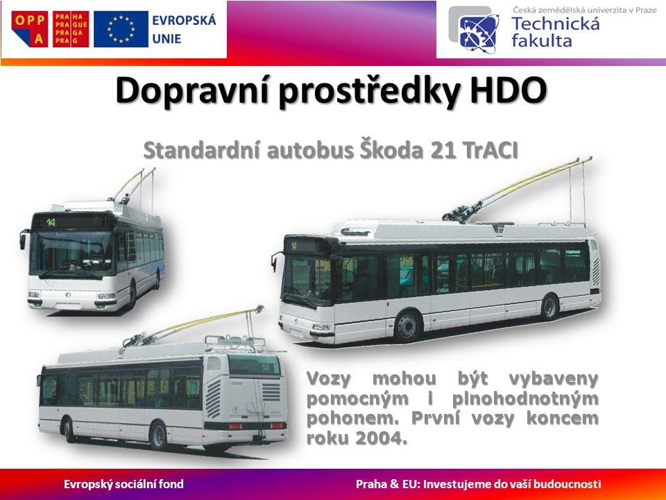 Evropský sociální fond Praha & EU: Investujeme do vaší budoucnosti Dopravní prostředky HDO Standardní autobus Škoda 21 TrACI Vozy mohou být vybaveny pomocným i plnohodnotným pohonem.