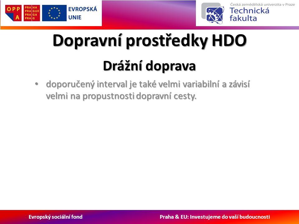 Evropský sociální fond Praha & EU: Investujeme do vaší budoucnosti Dopravní prostředky HDO Drážní doprava doporučený interval je také velmi variabilní a závisí velmi na propustnosti dopravní cesty.