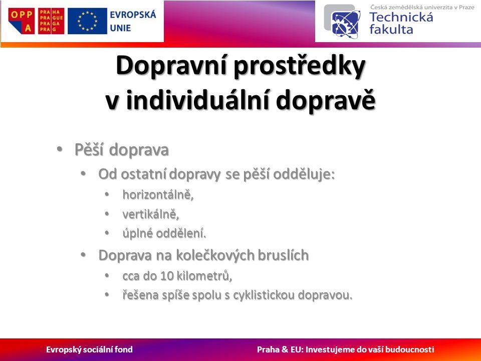 Evropský sociální fond Praha & EU: Investujeme do vaší budoucnosti Dopravní prostředky v individuální dopravě Pěší doprava Pěší doprava Od ostatní dopravy se pěší odděluje: Od ostatní dopravy se pěší odděluje: horizontálně, horizontálně, vertikálně, vertikálně, úplné oddělení.