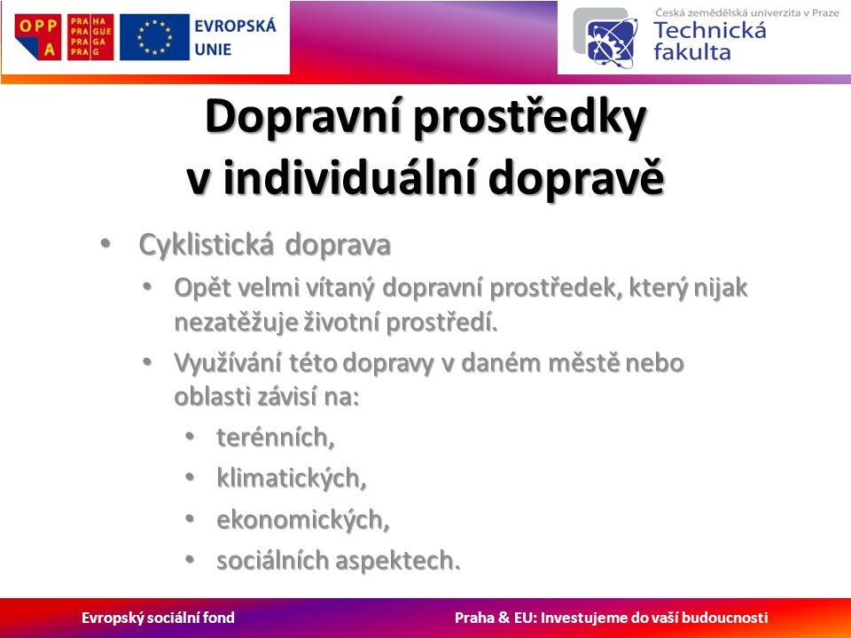 Evropský sociální fond Praha & EU: Investujeme do vaší budoucnosti Dopravní prostředky v individuální dopravě Cyklistická doprava Cyklistická doprava Opět velmi vítaný dopravní prostředek, který nijak nezatěžuje životní prostředí.