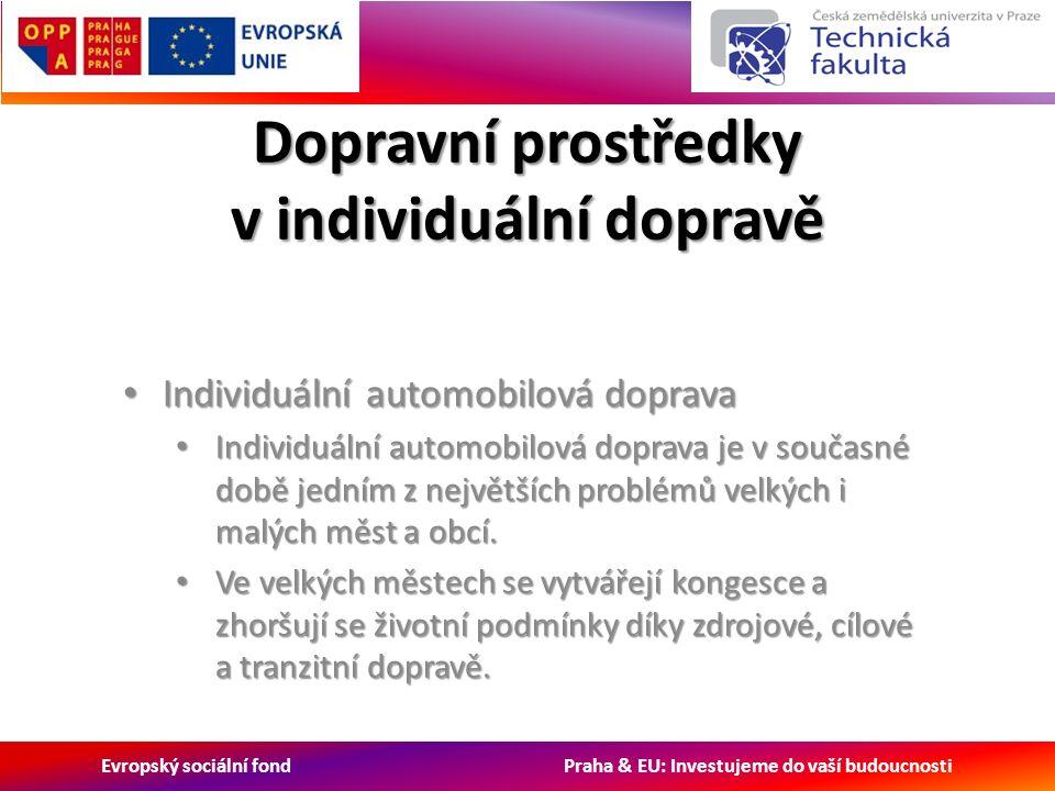 Evropský sociální fond Praha & EU: Investujeme do vaší budoucnosti Dopravní prostředky v individuální dopravě Individuální automobilová doprava Individuální automobilová doprava Individuální automobilová doprava je v současné době jedním z největších problémů velkých i malých měst a obcí.