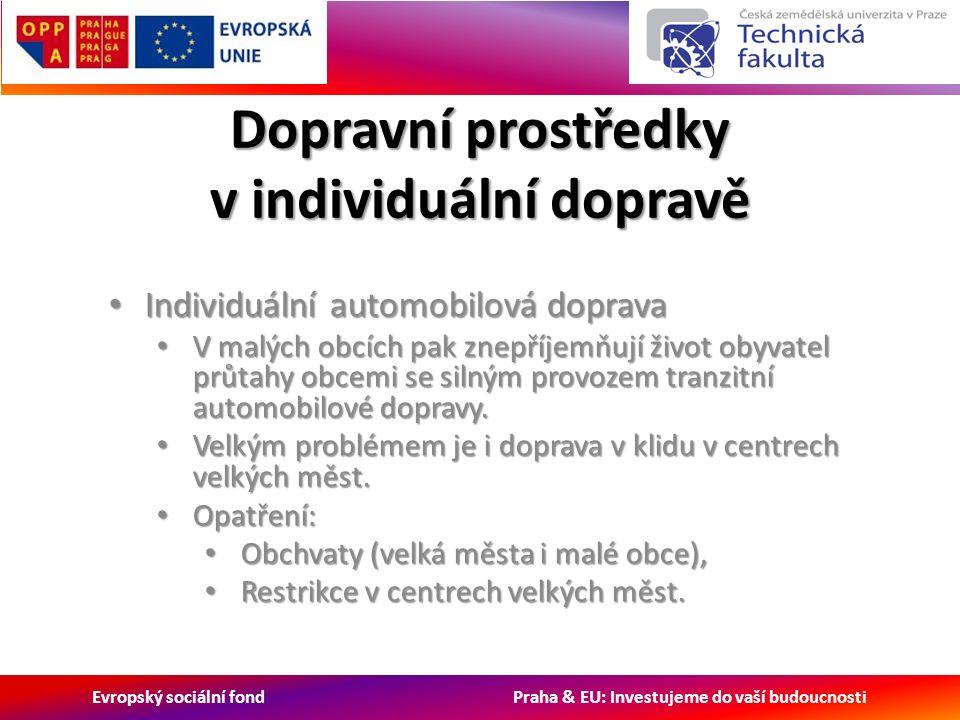 Evropský sociální fond Praha & EU: Investujeme do vaší budoucnosti Dopravní prostředky v individuální dopravě Individuální automobilová doprava Individuální automobilová doprava V malých obcích pak znepříjemňují život obyvatel průtahy obcemi se silným provozem tranzitní automobilové dopravy.