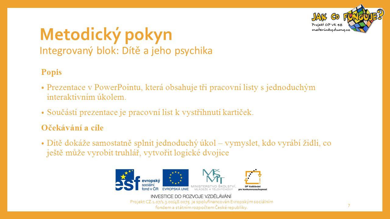 Metodický pokyn Integrovaný blok: Dítě a jeho psychika Popis Prezentace v PowerPointu, která obsahuje tři pracovní listy s jednoduchým interaktivním úkolem.