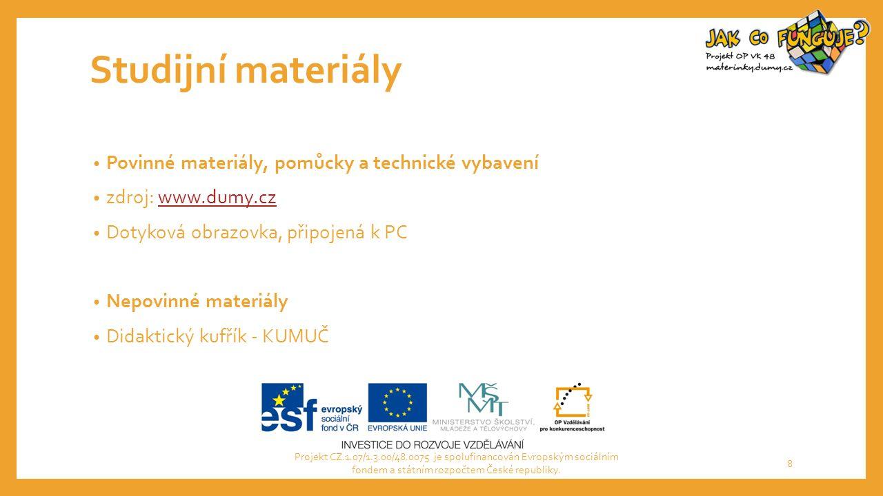 Studijní materiály Povinné materiály, pomůcky a technické vybavení zdroj: www.dumy.czwww.dumy.cz Dotyková obrazovka, připojená k PC Nepovinné materiál
