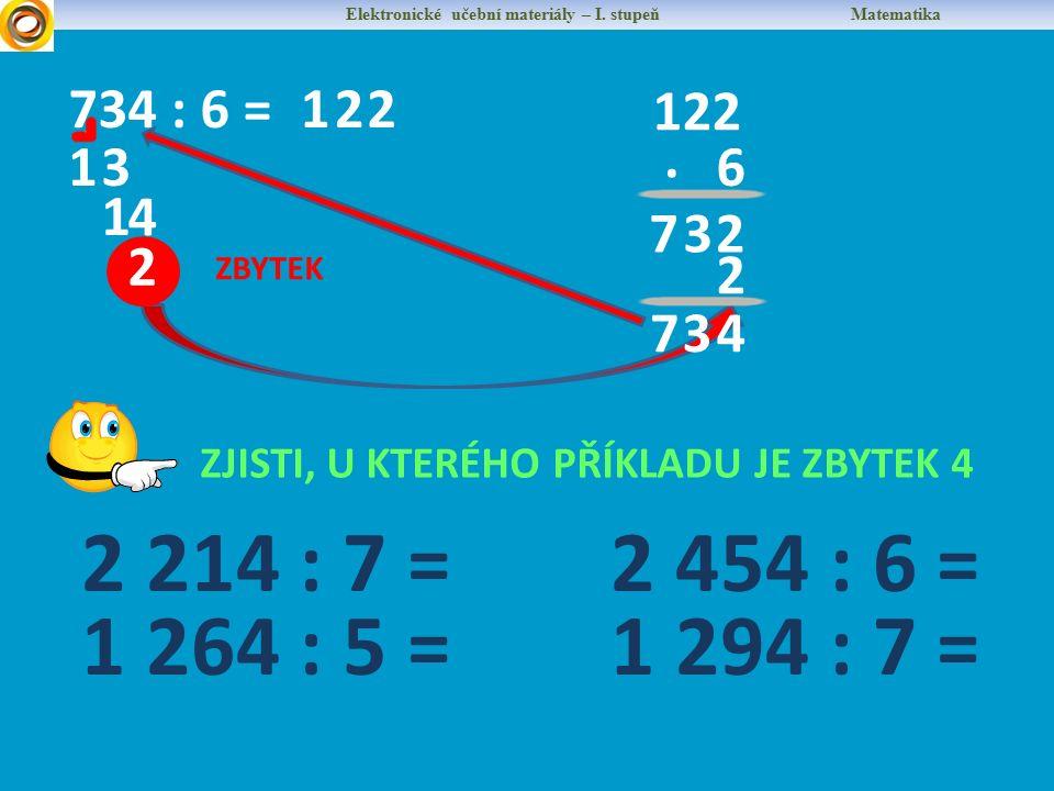 Elektronické učební materiály – I. stupeň Matematika 734 : 6 =1 13 2 1 4 2 2 ZBYTEK 122. 6 237 2 437 ZJISTI, U KTERÉHO PŘÍKLADU JE ZBYTEK 4 2 214 : 7