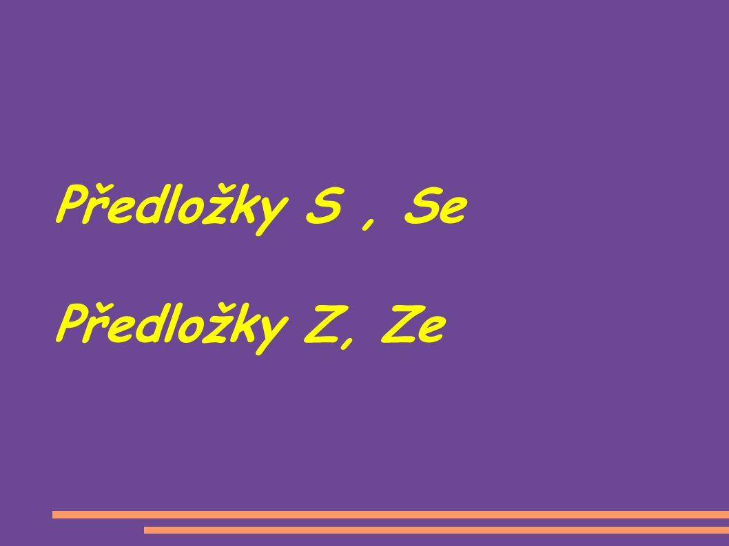 Předložky S, Se Předložky Z, Ze