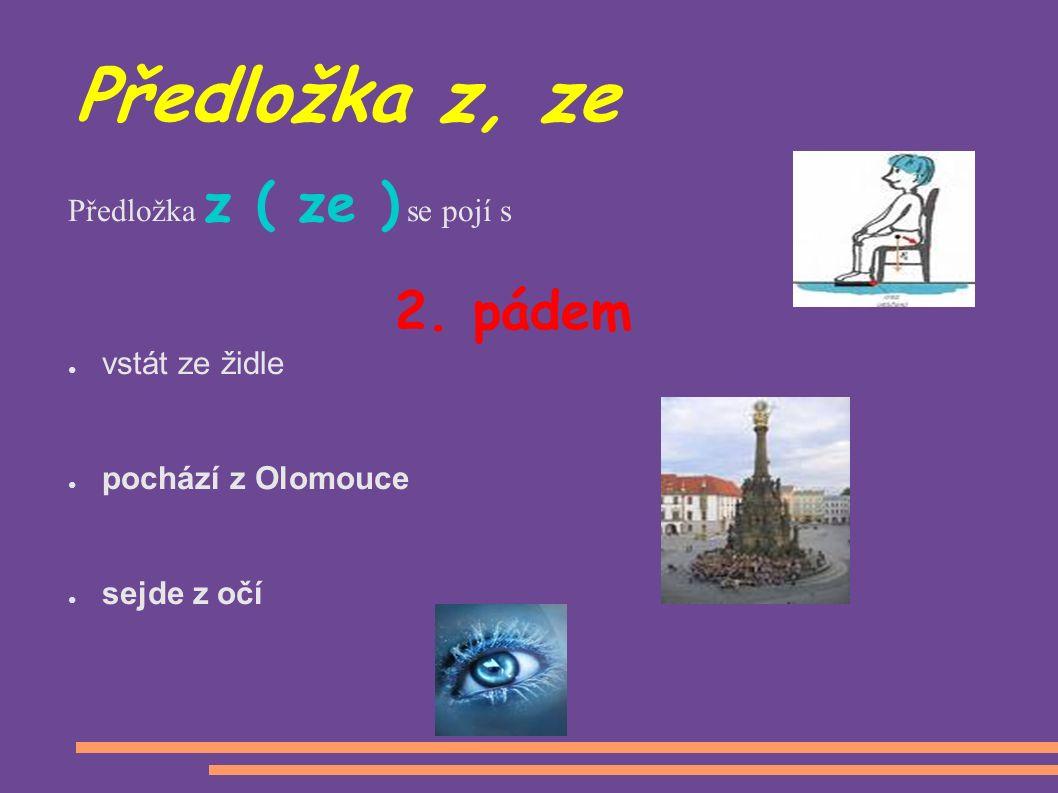 Předložka z, ze Předložka z ( ze ) se pojí s 2.