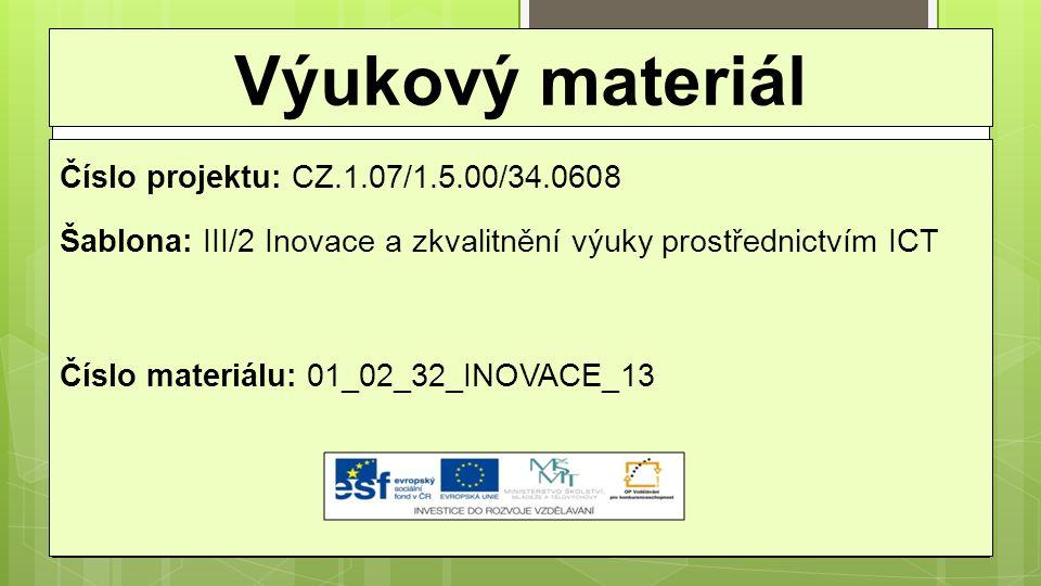 Výukový materiál Číslo projektu: CZ.1.07/1.5.00/34.0608 Šablona: III/2 Inovace a zkvalitnění výuky prostřednictvím ICT Číslo materiálu: 01_02_32_INOVA