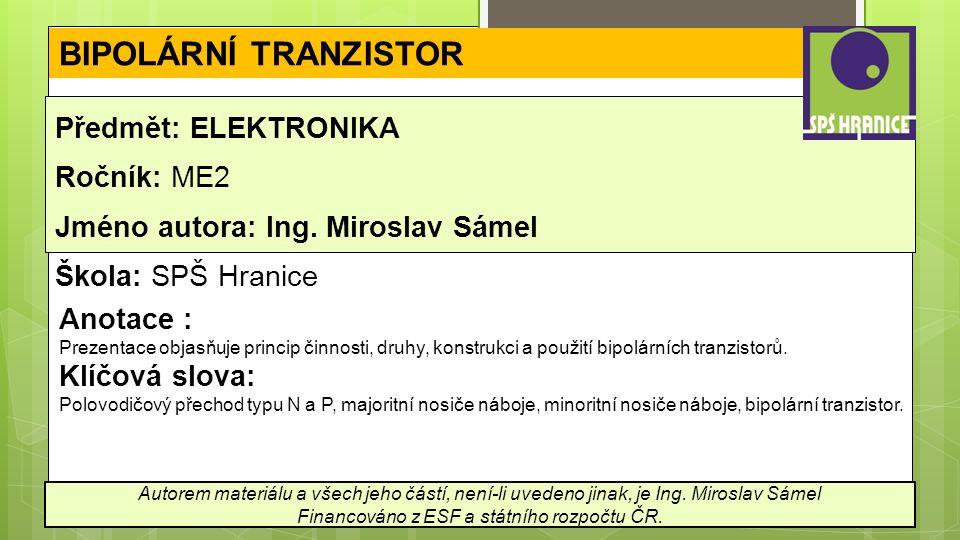 BIPOLÁRNÍ TRANZISTOR Předmět: ELEKTRONIKA Ročník: ME2 Jméno autora: Ing.