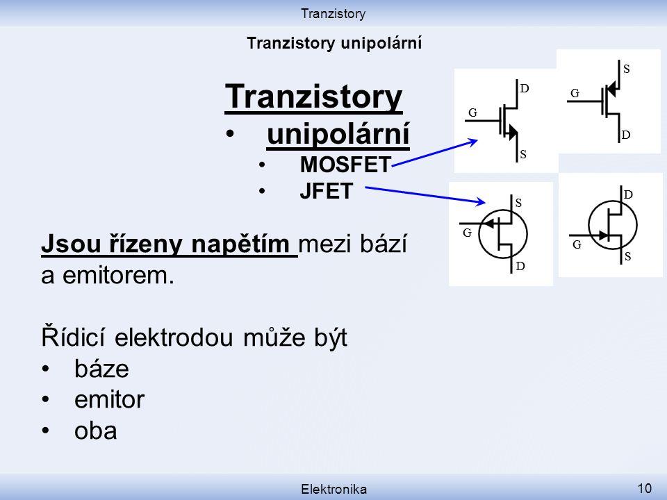 Tranzistory Elektronika 10 Tranzistory unipolární MOSFET JFET Jsou řízeny napětím mezi bází a emitorem.