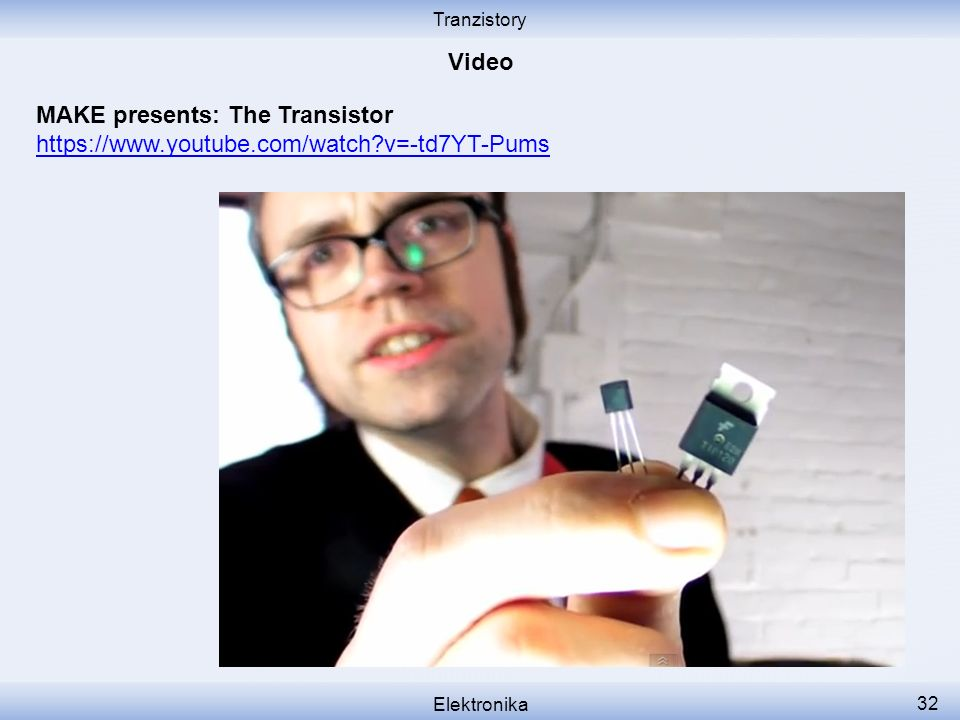 Tranzistory Elektronika 32 MAKE presents: The Transistor https://www.youtube.com/watch?v=-td7YT-Pums
