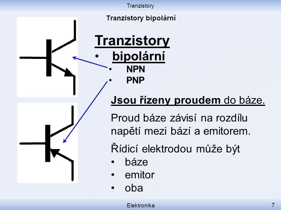 Tranzistory Elektronika 7 Tranzistory bipolární NPN PNP Jsou řízeny proudem do báze. Proud báze závisí na rozdílu napětí mezi bází a emitorem. Řídicí