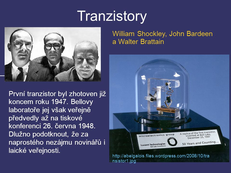 Tranzistory – První tranzistor byl zhotoven již koncem roku 1947.