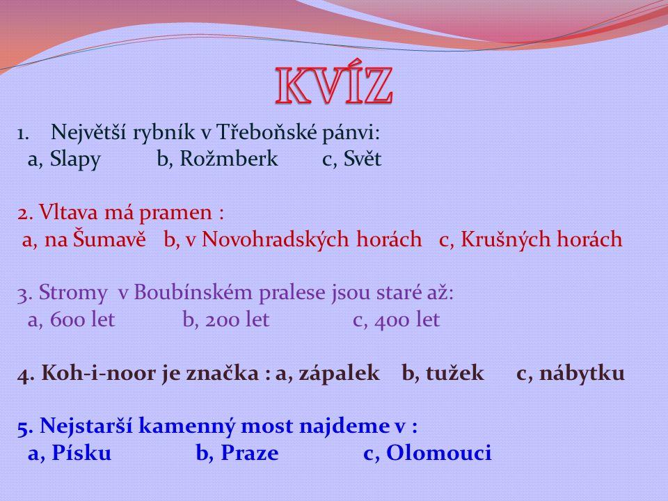 1.Největší rybník v Třeboňské pánvi: a, Slapy b, Rožmberk c, Svět 2.
