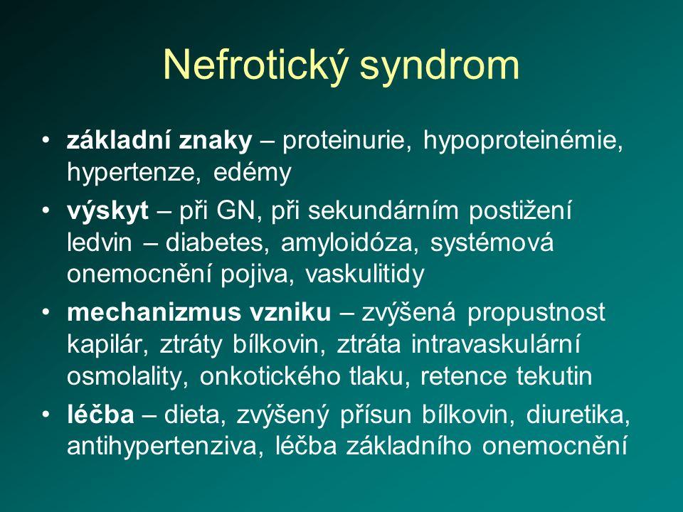 Nefrotický syndrom základní znaky – proteinurie, hypoproteinémie, hypertenze, edémy výskyt – při GN, při sekundárním postižení ledvin – diabetes, amyl