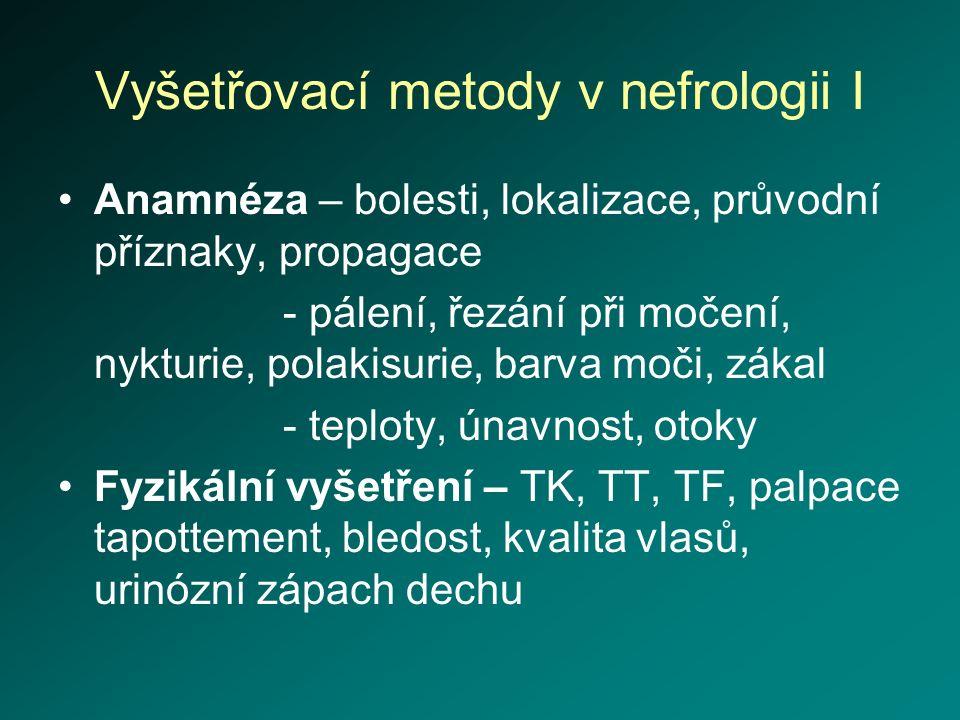 Vyšetřovací metody v nefrologii I Anamnéza – bolesti, lokalizace, průvodní příznaky, propagace - pálení, řezání při močení, nykturie, polakisurie, bar