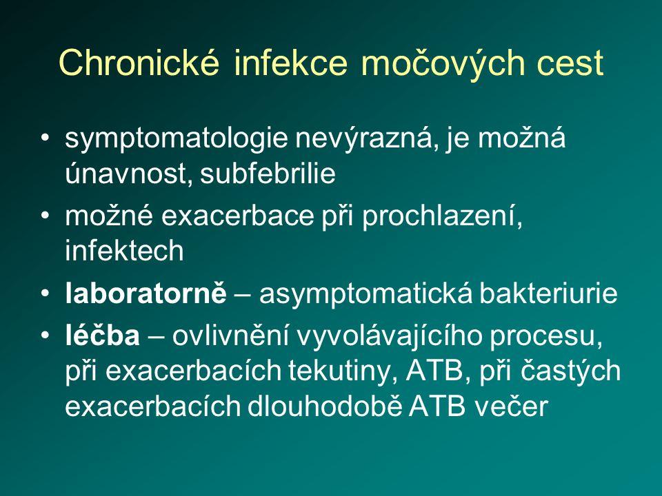 Chronické infekce močových cest symptomatologie nevýrazná, je možná únavnost, subfebrilie možné exacerbace při prochlazení, infektech laboratorně – as