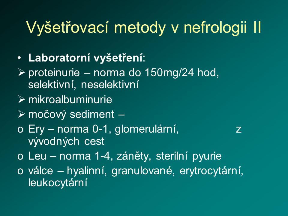 Vyšetřovací metody v nefrologii II Laboratorní vyšetření:  proteinurie – norma do 150mg/24 hod, selektivní, neselektivní  mikroalbuminurie  močový