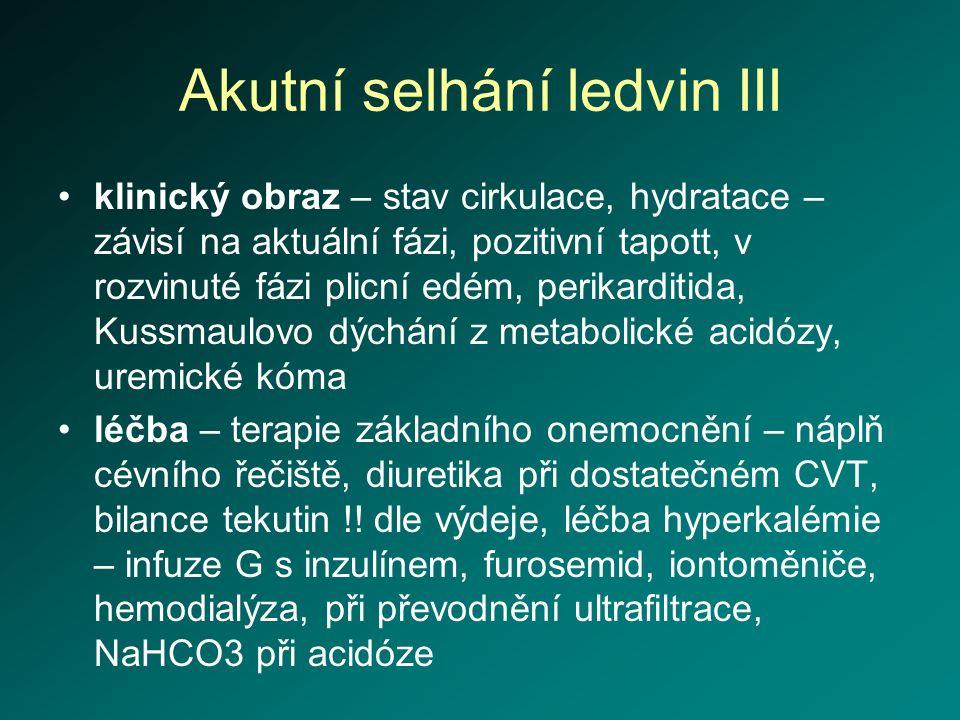 Akutní selhání ledvin III klinický obraz – stav cirkulace, hydratace – závisí na aktuální fázi, pozitivní tapott, v rozvinuté fázi plicní edém, perika