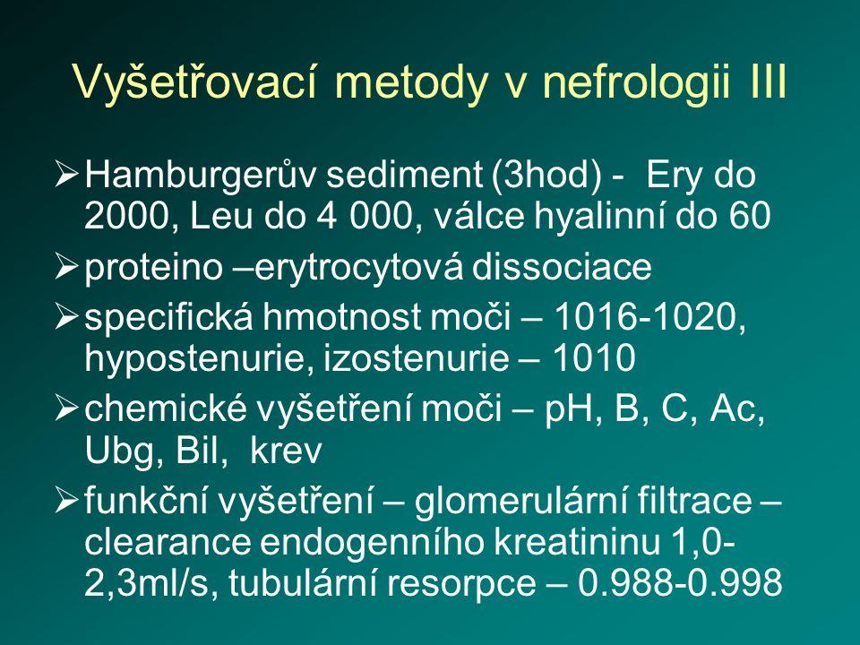 Vyšetřovací metody v nefrologii III  Hamburgerův sediment (3hod) - Ery do 2000, Leu do 4 000, válce hyalinní do 60  proteino –erytrocytová dissociac