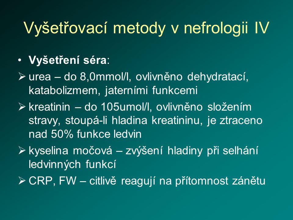 Vyšetřovací metody v nefrologii IV Vyšetření séra:  urea – do 8,0mmol/l, ovlivněno dehydratací, katabolizmem, jaterními funkcemi  kreatinin – do 105