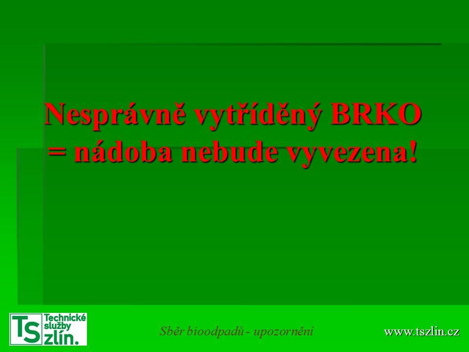 Nesprávně vytříděný BRKO = nádoba nebude vyvezena! www.tszlin.czSběr bioodpadů - upozornění