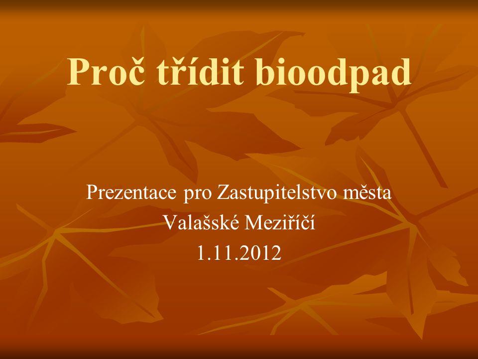 Proč třídit bioodpad Prezentace pro Zastupitelstvo města Valašské Meziříčí 1.11.2012
