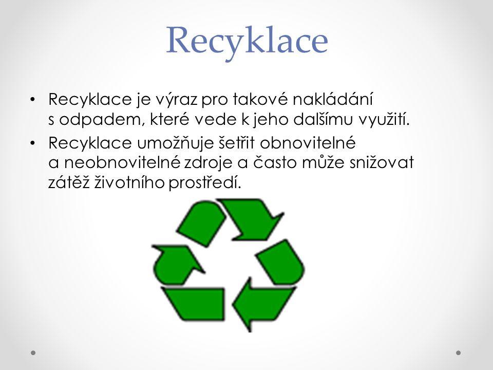 ´ Recyklace ´ Recyklace Recyklace je výraz pro takové nakládání s odpadem, které vede k jeho dalšímu využití.