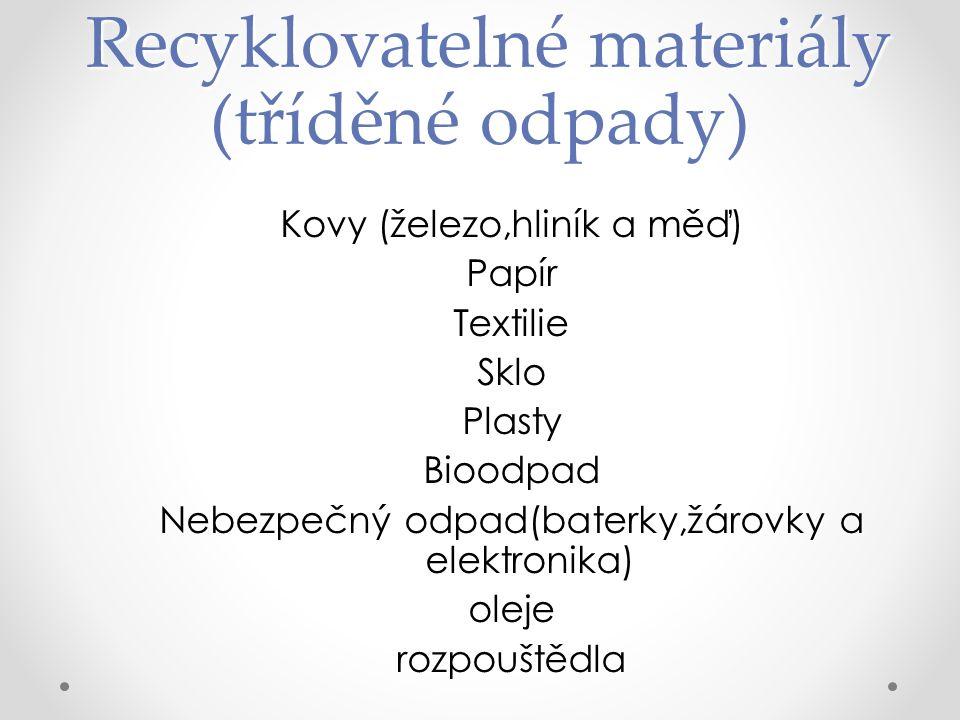 Recyklovatelné materiály (tříděné odpady) Recyklovatelné materiály (tříděné odpady) Kovy (železo,hliník a měď) PapírTextilieSkloPlastyBioodpad Nebezpečný odpad(baterky,žárovky a elektronika) olejerozpouštědla