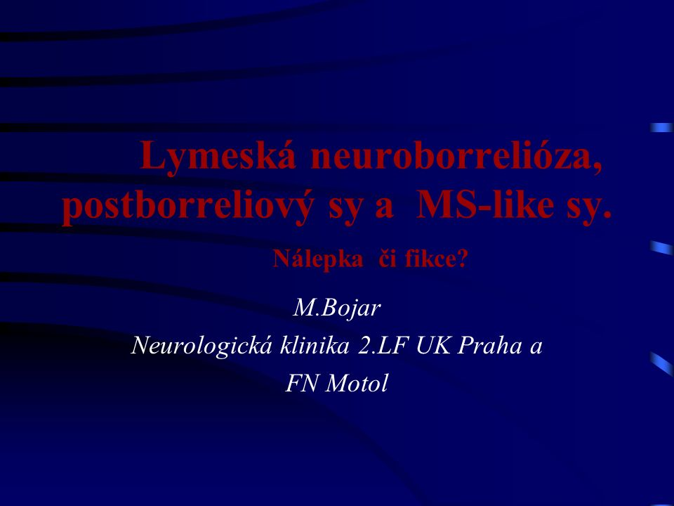 Lymeská neuroborrelióza, postborreliový sy a MS-like sy.