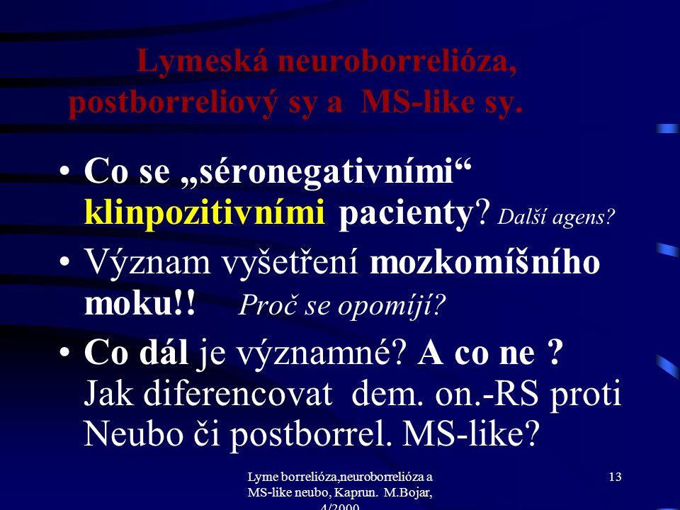 Lyme borrelióza,neuroborrelióza a MS-like neubo, Kaprun. M.Bojar, 4/2000 12 EEG -norm. BAEP - hrubě abn. - léze pontobulbár. dx Průběh: 30.8. i PO N.V