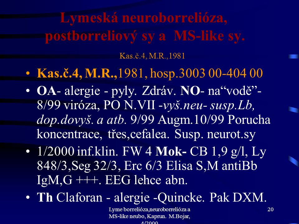 Lyme borrelióza,neuroborrelióza a MS-like neubo, Kaprun. M.Bojar, 4/2000 19 Lymeská neuroborrelióza, postborreliový sy a MS-like sy. Jak postupovat př