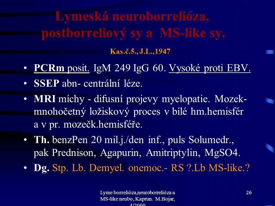 Lyme borrelióza,neuroborrelióza a MS-like neubo, Kaprun. M.Bojar, 4/2000 25 Lymeská neuroborrelióza, postborreliový sy a MS-like sy. Kas.č.5., J.L.,19
