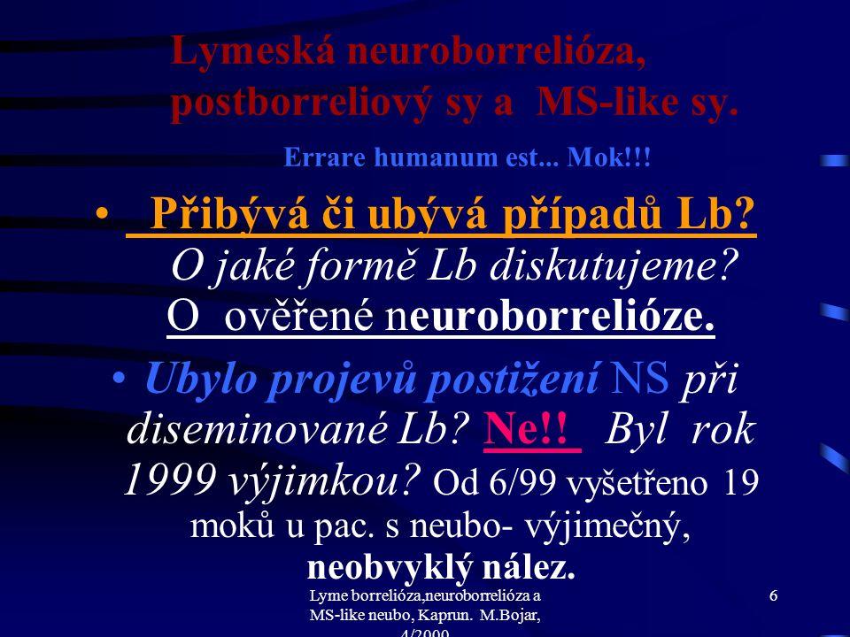 Lyme borrelióza,neuroborrelióza a MS-like neubo, Kaprun. M.Bojar, 4/2000 5 Lymeská neuroborrelióza, postborreliový sy a MS-like sy. Medicínská praxe n