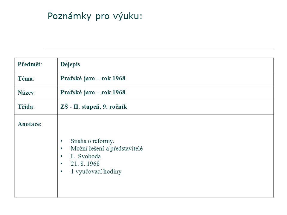 Poznámky pro výuku: Předmět:Dějepis Téma: Pražské jaro – rok 1968 Název: Pražské jaro – rok 1968 Třída:ZŠ - II.