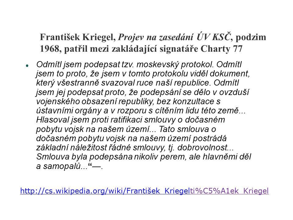 František Kriegel, Projev na zasedání ÚV KSČ, podzim 1968, patřil mezi zakládající signatáře Charty 77 Odmítl jsem podepsat tzv.