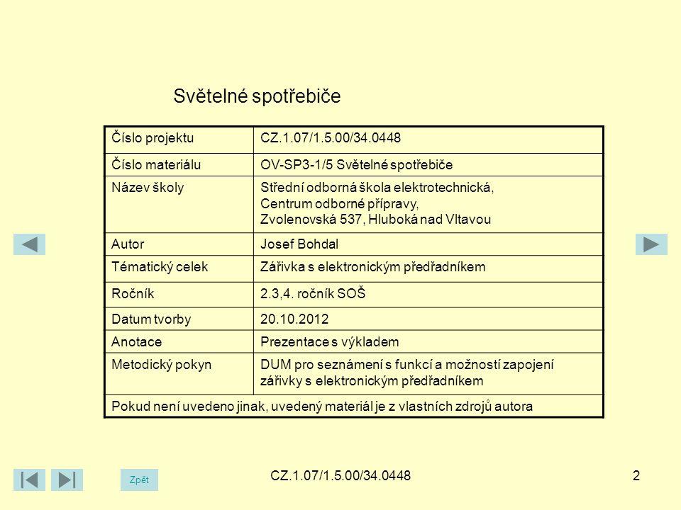 CZ.1.07/1.5.00/34.04482 Světelné spotřebiče Číslo projektuCZ.1.07/1.5.00/34.0448 Číslo materiáluOV-SP3-1/5 Světelné spotřebiče Název školyStřední odborná škola elektrotechnická, Centrum odborné přípravy, Zvolenovská 537, Hluboká nad Vltavou AutorJosef Bohdal Tématický celekZářivka s elektronickým předřadníkem Ročník2.3,4.