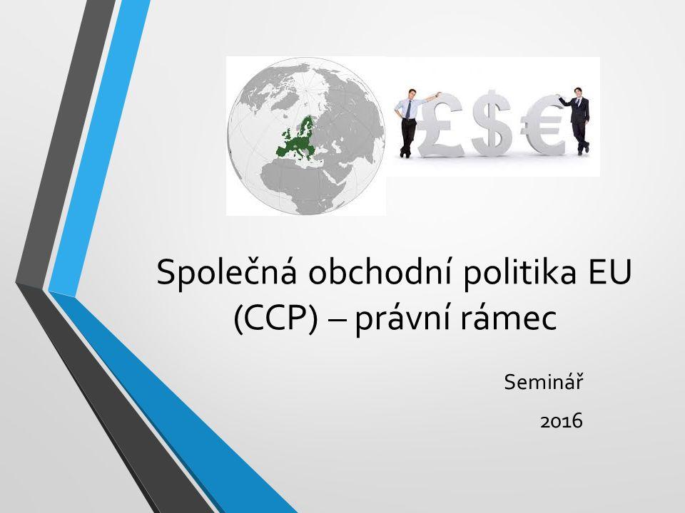 Společná obchodní politika EU (CCP) – právní rámec Seminář 2016